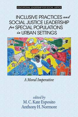 Inclusive Practices and Social Justice Leadership for Special Populations in Urban Settings: A Moral Imperative - Educational Leadership for Social Justice (Paperback)