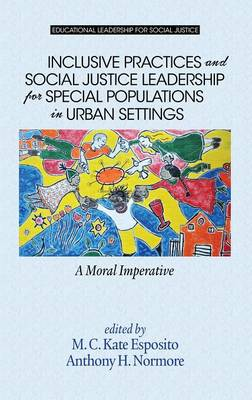 Inclusive Practices and Social Justice Leadership for Special Populations in Urban Settings: A Moral Imperative - Educational Leadership for Social Justice (Hardback)
