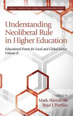 Understanding Neoliberal Rule in Higher Education: Educational Fronts for Local and Global Justice - Critical Constructions: Studies on Education and Society (Hardback)