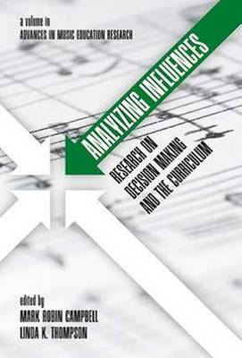 Analyzing Influences: Research on Decision Making and the Music Education Curriculum - Advances in Music Education Research (Hardback)