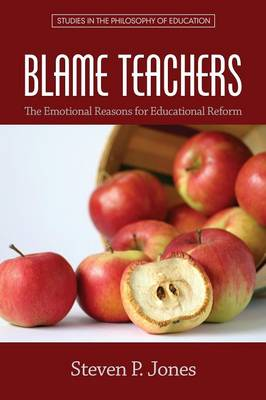 Blame Teachers: The Emotional Reasons for Educational Reform - Studies in the Philosophy of Education (Paperback)