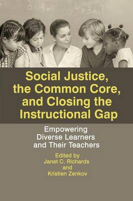 Social Justice, The Common Core, and Closing the Instructional Gap: Empowering Diverse Learners and Their Teachers (Paperback)