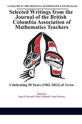 Selected Writings from the Journal of the British Columbia Association of Mathematics Teachers: Celebrating 50 Years (1962-2012) of Vector (Paperback)