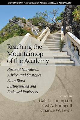Reaching the Mountaintop of the Academy: Personal Narratives, Advice and Strategies From Black Distinguished and Endowed Professors - Contemporary Perspectives on Access, Equity and Achievment (Paperback)