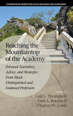 Reaching the Mountaintop of the Academy: Personal Narratives, Advice and Strategies From Black Distinguished and Endowed Professors - Contemporary Perspectives on Access, Equity and Achievment (Hardback)