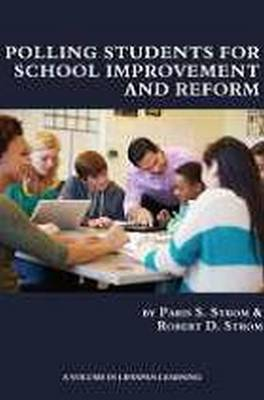 Polling Students for School Improvement and Reform - Lifespan Learning (Hardback)