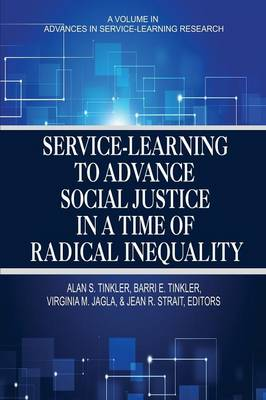 Service-Learning to Advance Social Justice in a Time of Radical Inequality - Advances in Service-Learning Research (Paperback)