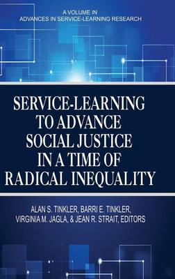 Service-Learning to Advance Social Justice in a Time of Radical Inequality - Advances in Service-Learning Research (Hardback)