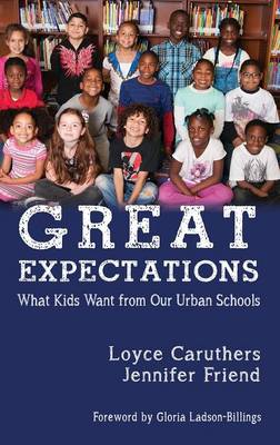 Great Expectations: What Kids Want From Our Urban Public Schools (Hardback)