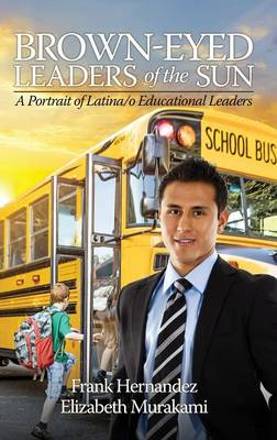 Brown-Eyed Leaders of the Sun: A Portrait of Latina/o Educational Leaders (Hardback)