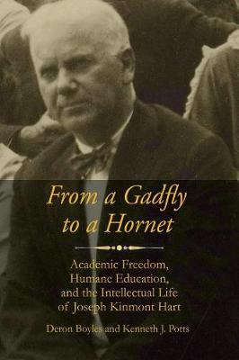 From a Gadfly to a Hornet: Academic Freedom, Humane Education, and the Intellectual Life of Joseph Kinmont Hart - Readings in Educational Thought (Paperback)