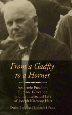 From a Gadfly to a Hornet: Academic Freedom, Humane Education, and the Intellectual Life of Joseph Kinmont Hart - Readings in Educational Thought (Hardback)