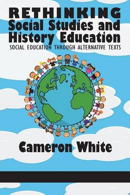 Rethinking Social Studies and History Education: Social Education through Alternative Texts (Paperback)