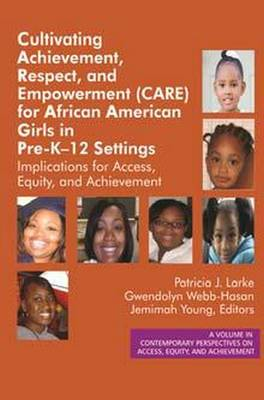 Cultivating Achievement, Respect, and Empowerment (CARE) for African American Girls in PreK?12 Settings: Implications for Access, Equity and Achievement - Contemporary Perspectives on Access, Equity, and Achievement (Hardback)