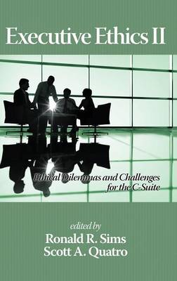 Executive Ethics II: Ethical Dilemmas and Challenges for the C Suite (Hardback)
