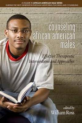 Counseling African American Males: Effective Therapeutic Interventions and Approaches - African American Male Series: Guiding the Next Generation Through Mentoring, Teaching and Counseling (Hardback)