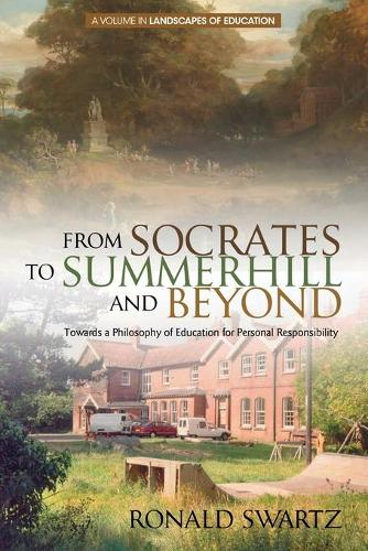 From Socrates to Summerhill and Beyond: Towards a Philosophy of Education for Personal Responsibility - Landscapes of Education (Paperback)