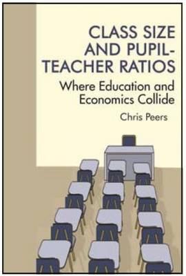 Class Size and Pupil-Teacher Ratios: Where Education and Economics Collide (Paperback)