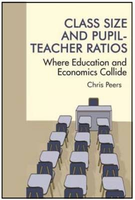 Class Size and Pupil-Teacher Ratios: Where Education and Economics Collide (Hardback)