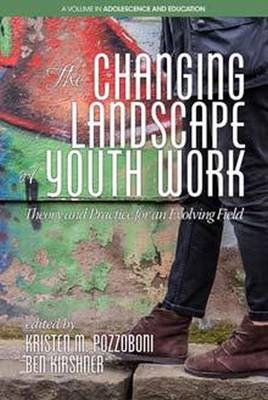 The Changing Landscape of Youth Work: Theory and Practice for an Evolving Field - Adolescence and Education (Paperback)