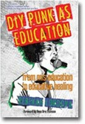DIY Punk as Education: From Mis-education to Educative Healing - Critical Constructions: Studies on Education and Society (Paperback)