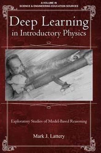 Deep Learning in Introductory Physics: Exploratory Studies of Model Based Reasoning - Science & Engineering Education Sources (Paperback)