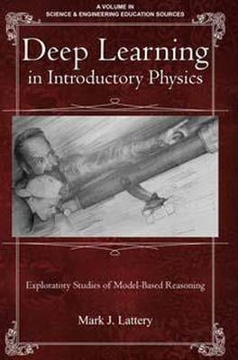 Deep Learning in Introductory Physics: Exploratory Studies of Model Based Reasoning - Science & Engineering Education Sources (Hardback)