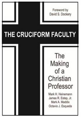 The Cruciform Faculty: The Making of a Christian Professor (Paperback)