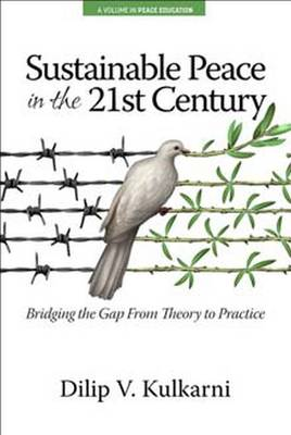 Sustainable Peace in the Twenty-First Century: Bridging the Gap from Theory to Practice - Peace Education (Hardback)
