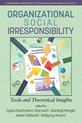 Organizational Social Irresponsibility: Tools and Theoretical Insights - Contemporary Perspectives in Corporate Social Performance and Policy (Paperback)