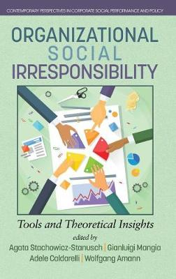 Organizational Social Irresponsibility: Tools and Theoretical Insights - Contemporary Perspectives in Corporate Social Performance and Policy (Hardback)