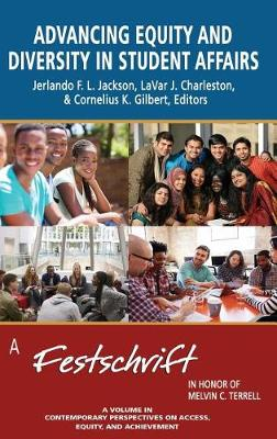Advancing Equity and Diversity in Student Affairs: A Festschrift in Honor of Melvin C. Terrell - Contemporary Perspectives on Access, Equity and Achievement (Hardback)