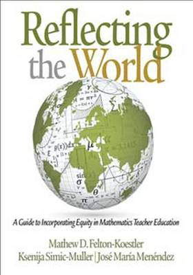 Reflecting the World: A Guide to Incorporating Equity in Mathematics Teacher Education (Hardback)