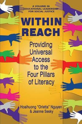 Within Reach: Providing Universal Access to the Four Pillars of Literacy - Educational Leadership for Social Justice (Paperback)