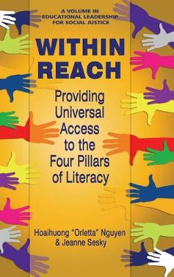 Within Reach: Providing Universal Access to the Four Pillars of Literacy - Educational Leadership for Social Justice (Hardback)