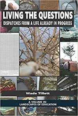 Living the Questions: Dispatches From a Life Already in Progress - Landscapes of Education (Paperback)