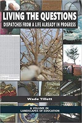 Living the Questions: Dispatches From a Life Already in Progress - Landscapes of Education (Hardback)