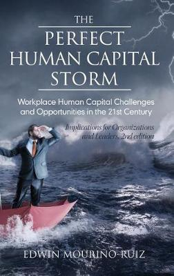 The Perfect Human Capital Storm: Workplace Human Capital Challenges and Opportunities in the 21st Century (Hardback)