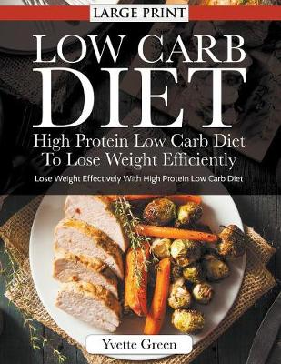 Low Carb Diet: High Protein Low Carb Diet to Lose Weight Efficiently : Lose Weight Effectively with High Protein Low Carb Diet (Paperback)