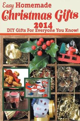 Easy Homemade Christmas Gifts 2014: DIY Gifts for Everyone You Know! (Paperback)