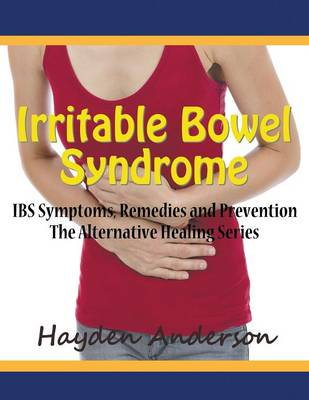 Irritable Bowel Syndrome: Ibs Symptoms, Remedies and Prevention (Large Print): The Alternative Healing Series (Paperback)