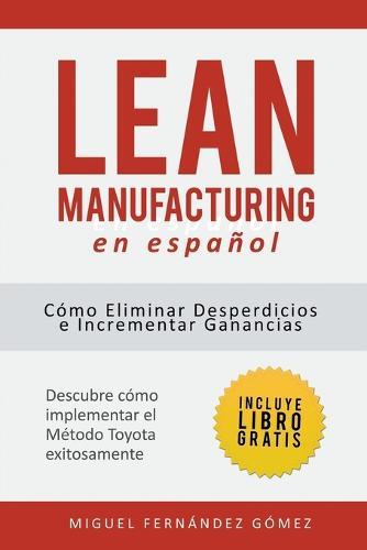 Lean Manufacturing En Espanol: Como eliminar desperdicios e incrementar ganancias (Paperback)