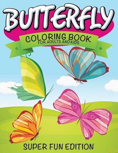 Butterfly Coloring Book for Adults and Kids: Super Fun Edition (Paperback)