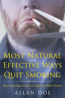 The Most Natural and Effective Ways to Quit Smoking: Easy-to-Do Steps to End the Cigarette Habit Forever (Paperback)