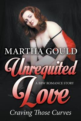 Unrequited Love: Craving Those Curves (A BBW Romance Story) (Paperback)
