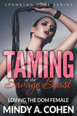 Taming of the Savage Beast: Loving the Dom Female (Spanking Love Series) (Paperback)