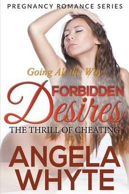 Going All the Way: Forbidden Desires - The Thrill of Cheating (Pregnancy Romance Series) (Paperback)