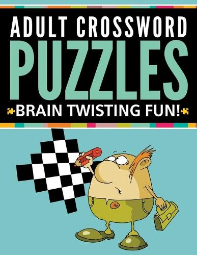 Adult Crossword Puzzles: Brain Twisting Fun! (Paperback)