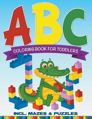 ABC Coloring Book for Toddlers Incl. Mazes & Puzzles (Paperback)