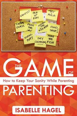 The Game of Parenting: How to Keep Your Sanity While Parenting (Paperback)